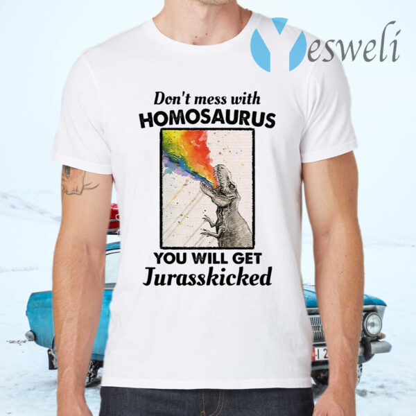 Don't mess with homosaurus you will get jurasskicked LGBT T-Shirt