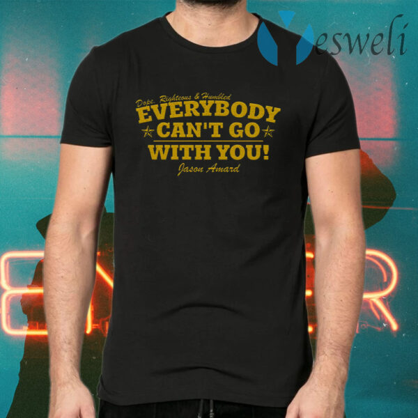 Dope Righteous Humbled Everybody Can't Go With You T-Shirts