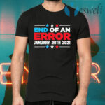 End Of An Error January 20th 2021 Anti-Trump Democrats T-Shirts