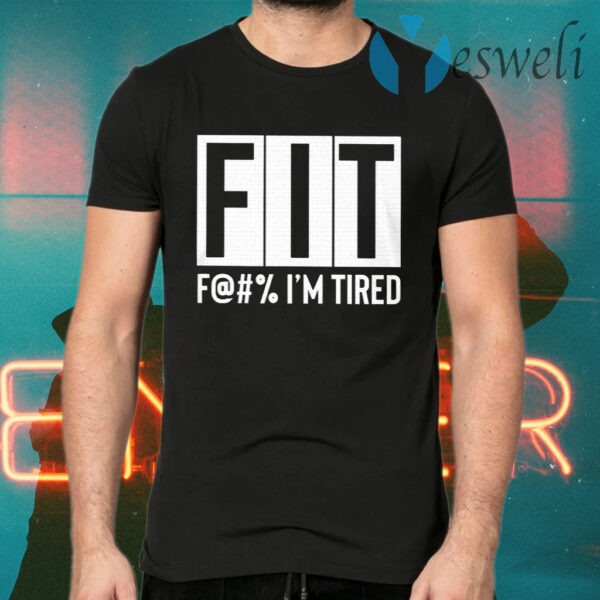 FIT Fuck I'm Tired T-Shirt