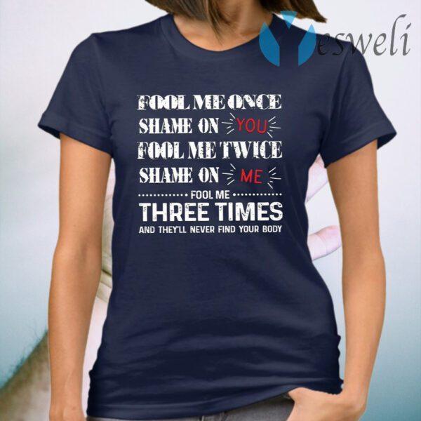 Fool Me Once Shame On You Fool Me Twice Shame On Me T-Shirt
