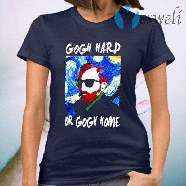 Gogh Hard Or Gogh Home 2021 T-Shirt