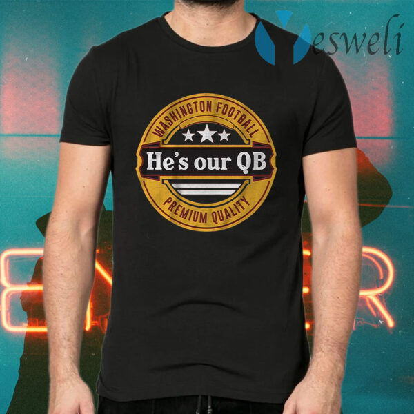 Hes our QB T-Shirts
