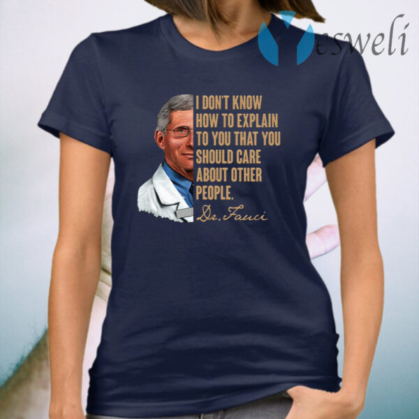 I Don't Know How To Explain To You That You Should Care About Other People T-Shirt