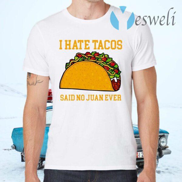 I Hate Tacos Said No Juan Ever T-Shirts