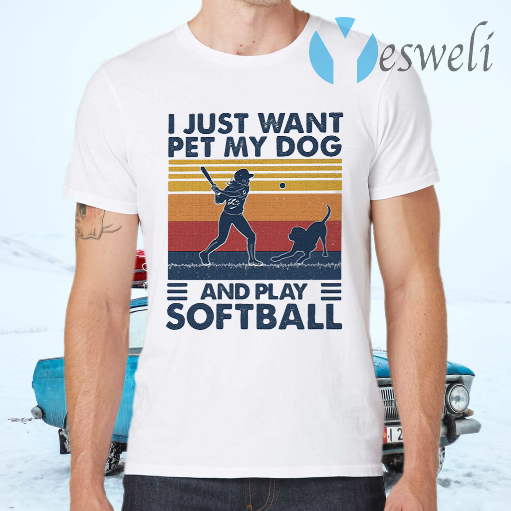 I Jusst Want Pet My Dog And Play Softball Vintage T-Shirts
