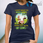 I Just Want To Work On My Farm And Hang Out With My Cows T-Shirt