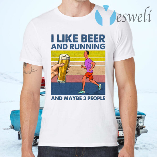 I Like Beer And Running And Maybe 3 People T-Shirts