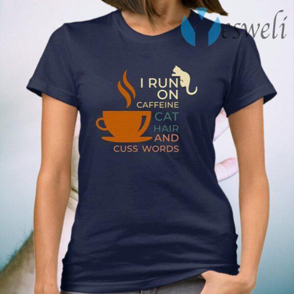 I Run On Caffeine Cat Hair And Cuss Words T-Shirt