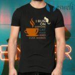 I Run On Caffeine Cat Hair And Cuss Words T-Shirts