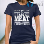I Smoke Meat And I Know Things Barbecue BBQ Pit Master Gift T-Shirt