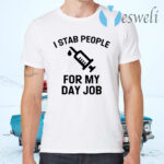 I Stab People For My Day Job T-Shirts