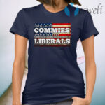 I Still Hate Commies Even After They Changed Their Name To Liberals T-Shirt