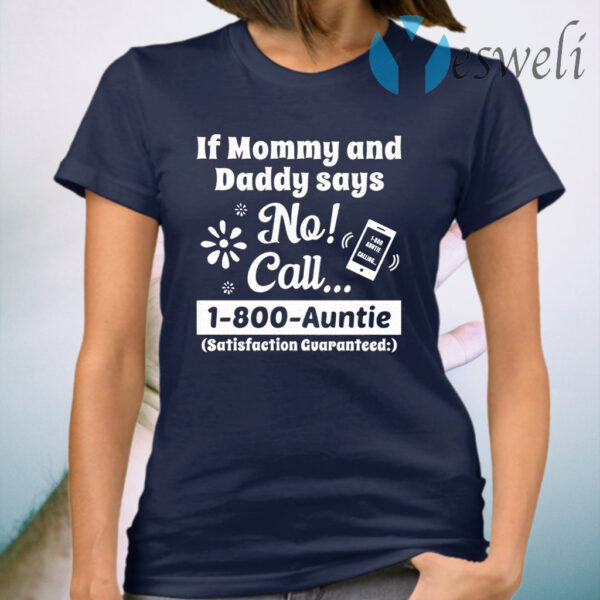 If Mommy And Daddy Says No Call 1 800 Auntie T-Shirt