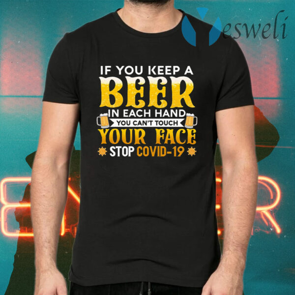 If You Keep A Beer In Each Hand You Can't Touch Your Face Stop Covid-19 Funny Pandemic T-Shirt
