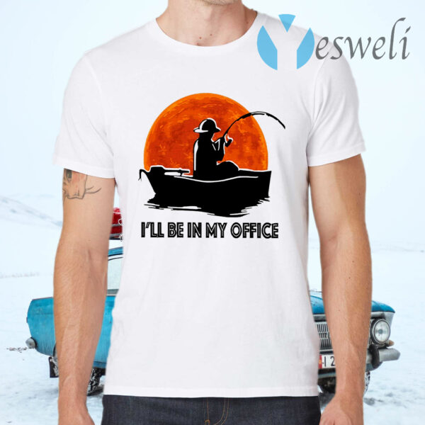 I'll Be In My Office T-Shirts