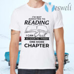 I'm Not Addicted To Reading I Can Quit As Soon As I Finish One More Chapter T-Shirts