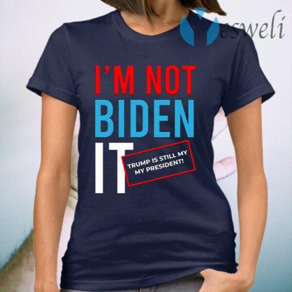 I'm Not Biden It Funny Rigger Election Fraud T-Shirt