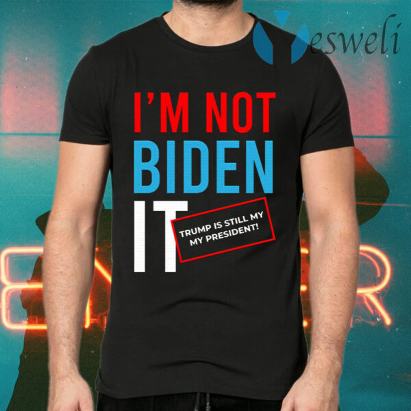 I'm Not Biden It Funny Rigger Election Fraud T-Shirts