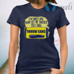 I'm Sweet But Don't Get Me Twisted Cuz I Will Throw Cans T-Shirt