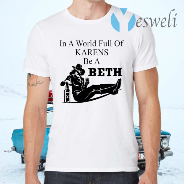 In A World Full Of Karens Be A Beth T-Shirt