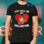 Iron Man You Will Be My Valentine T-Shirts