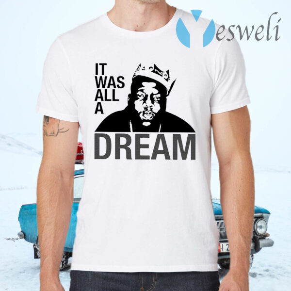It was all a dream T-Shirts