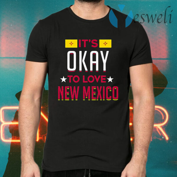 It's Okay To Love New Mexico T-Shirts