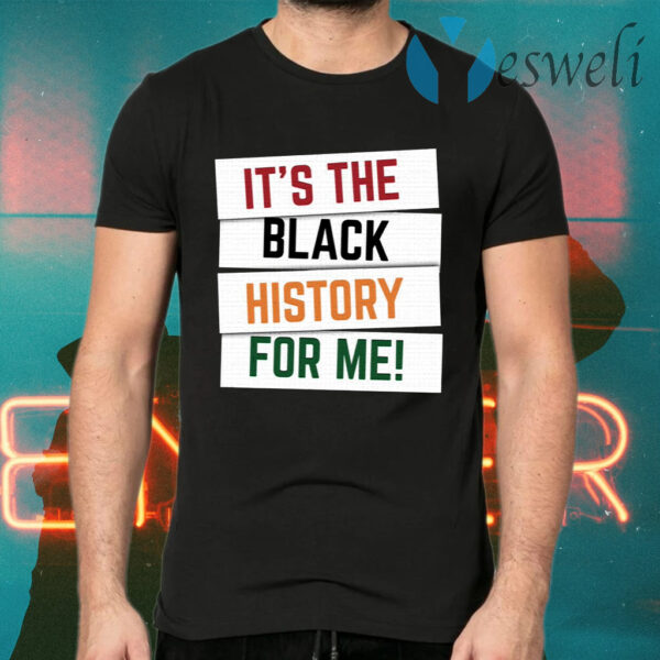 It's the Black History For Me T-Shirt
