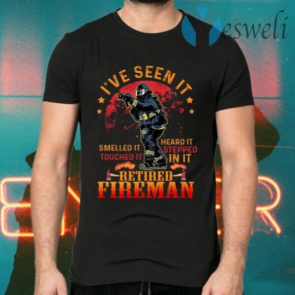 I've Seen It Smelled It Touched It Heard It Retired Fireman T-Shirt