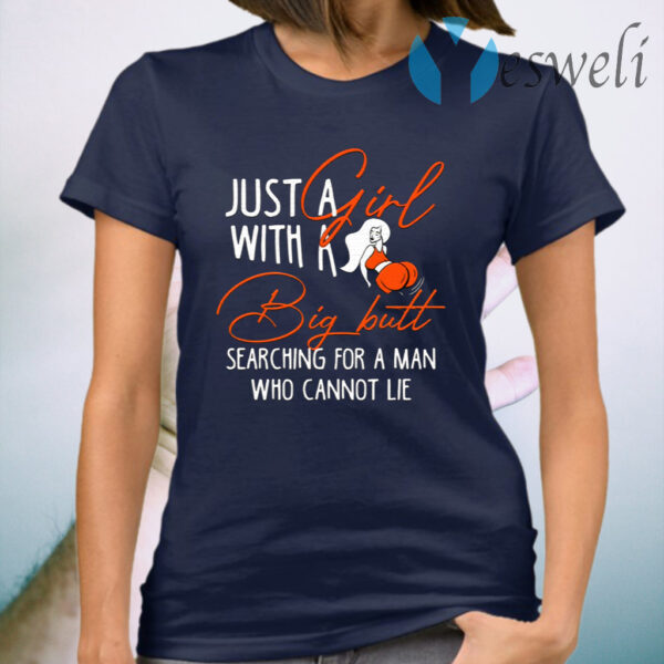 Just a Girl With A Big Butt Searching For A Man Who Cannot Lie Funny T-Shirt