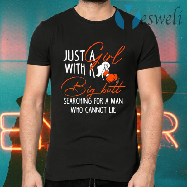 Just a Girl With A Big Butt Searching For A Man Who Cannot Lie Funny T-Shirts