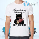 Let Me Check My Giveashitometer Nope Nothing Black Cat T-Shirts