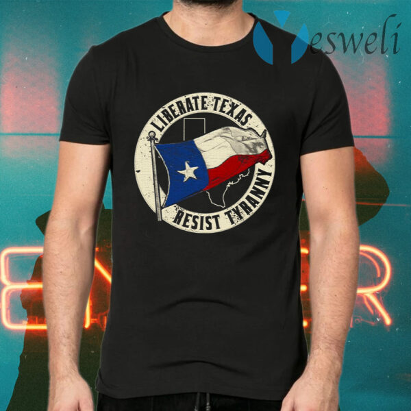 Liberate Texas Resist Tyranny T-Shirts