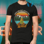 Love Her but Leave Her Wild Retro Vintage Girl in Nature T-Shirts