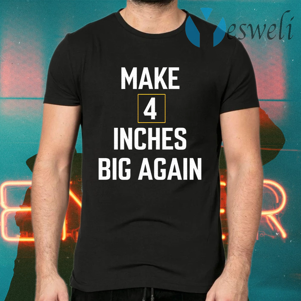 Make 4 inches big again T-Shirts