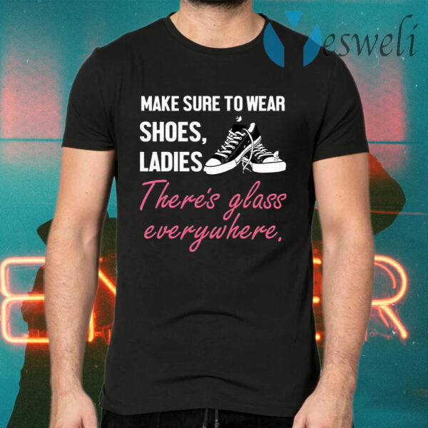 Make Sure To Wear Shoes Ladies There's Glass Everywhere Kamala Harris Quotes T-Shirt