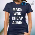 Make Wok Cheap Again T-Shirt