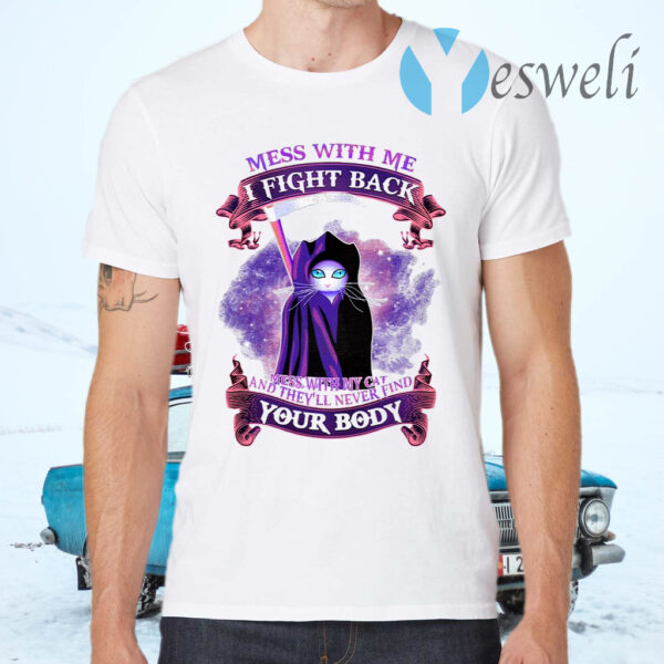 Mess With Me I Fight Back Mess With My Cat And They'll Never Find Your Body T-Shirt