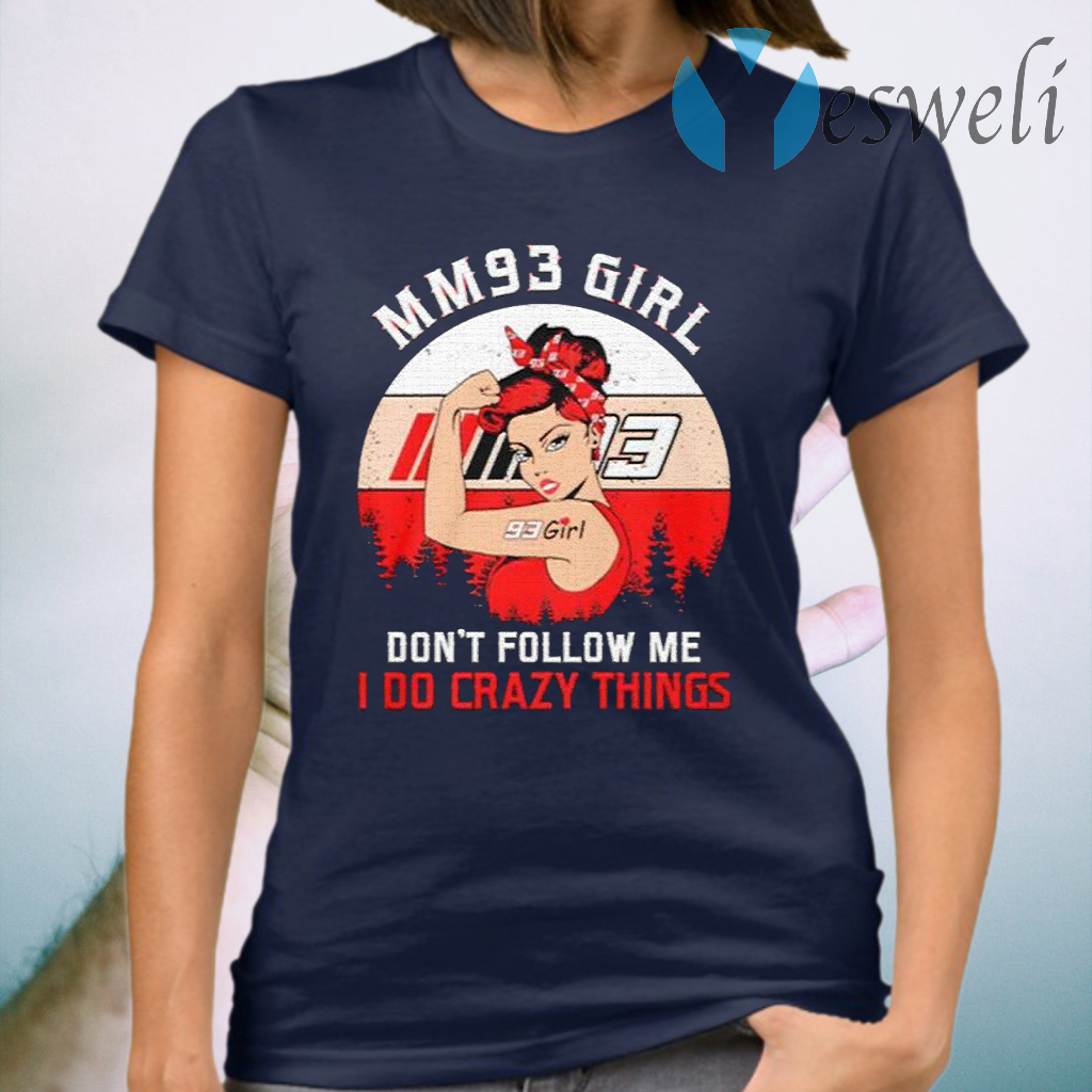 Mm93 Girl Dont Follow Me I Do Crazy Things Vintage T-Shirt