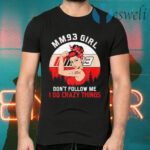 Mm93 Girl Dont Follow Me I Do Crazy Things Vintage T-Shirts