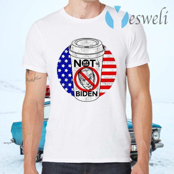 My cup not of Joe Biden American T-Shirts