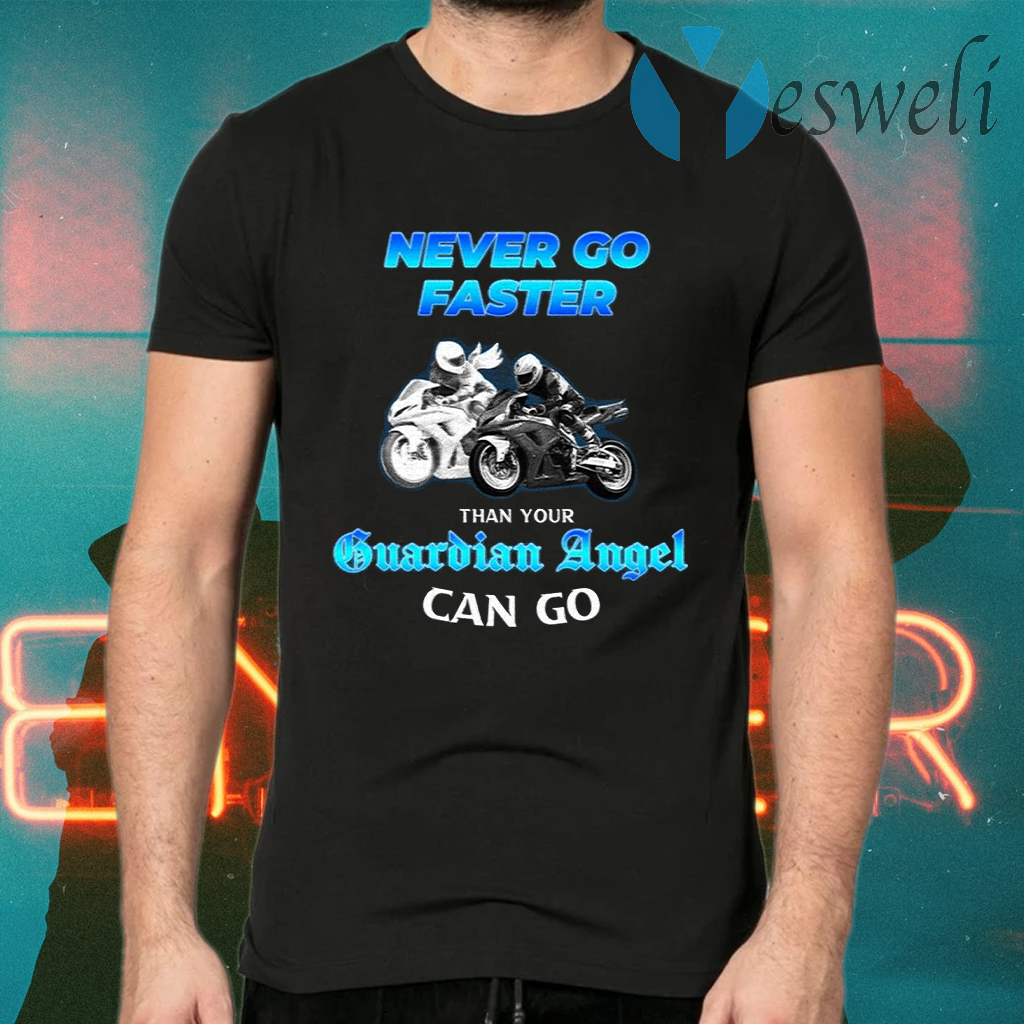 Never Go Faster Than Your Guardian Angel Can Go Biker T-Shirts
