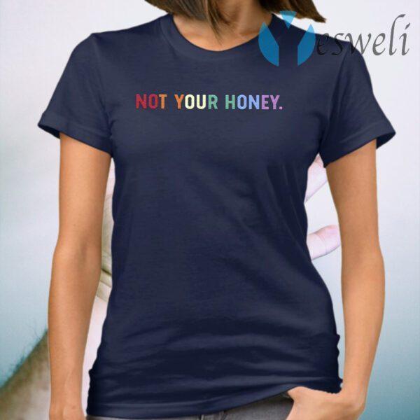 Not Your Honey T-Shirt