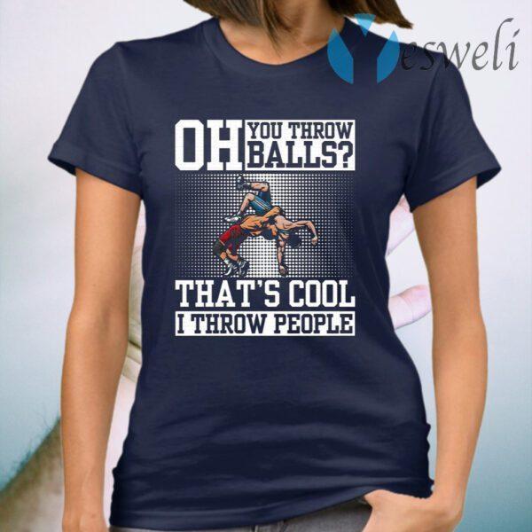 Oh You Throw Balls I Through People T-Shirt