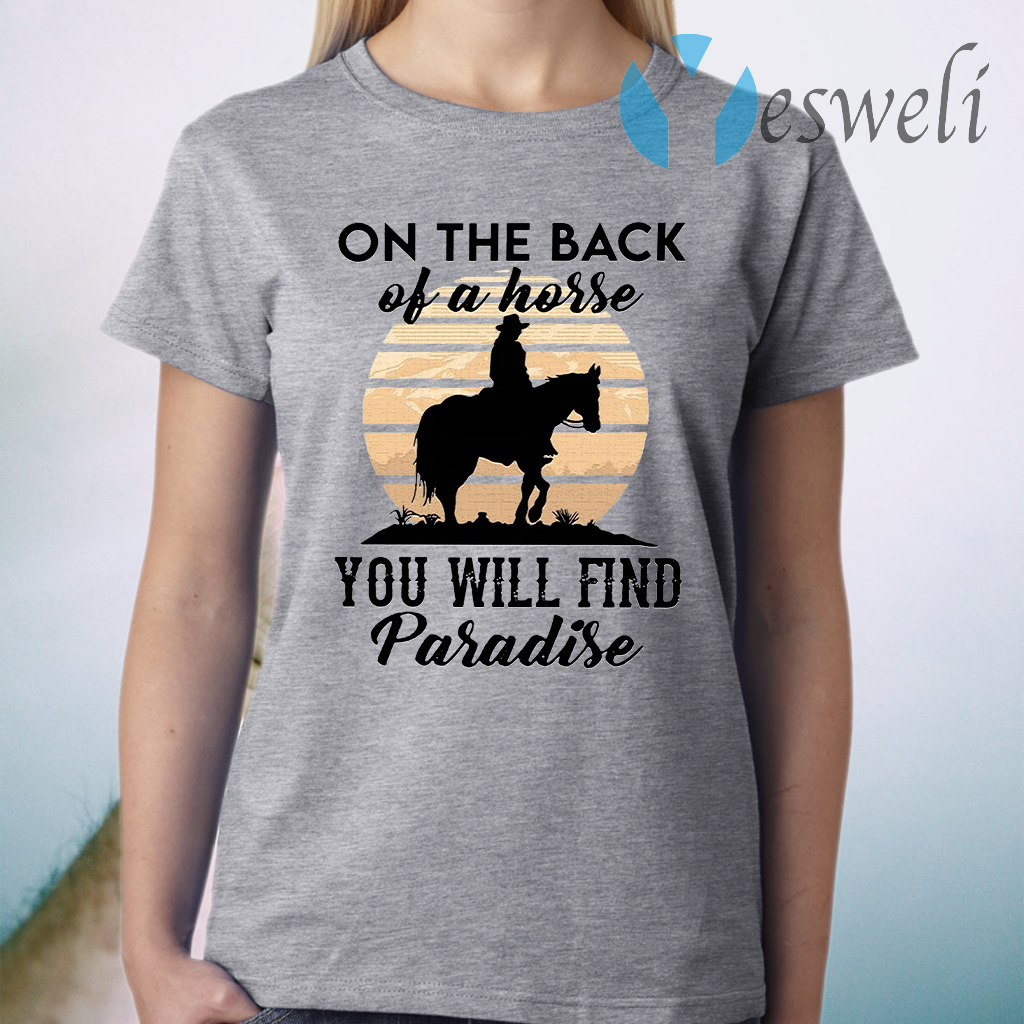 On The Back Of A Horse You Will Find Paradise T-Shirt