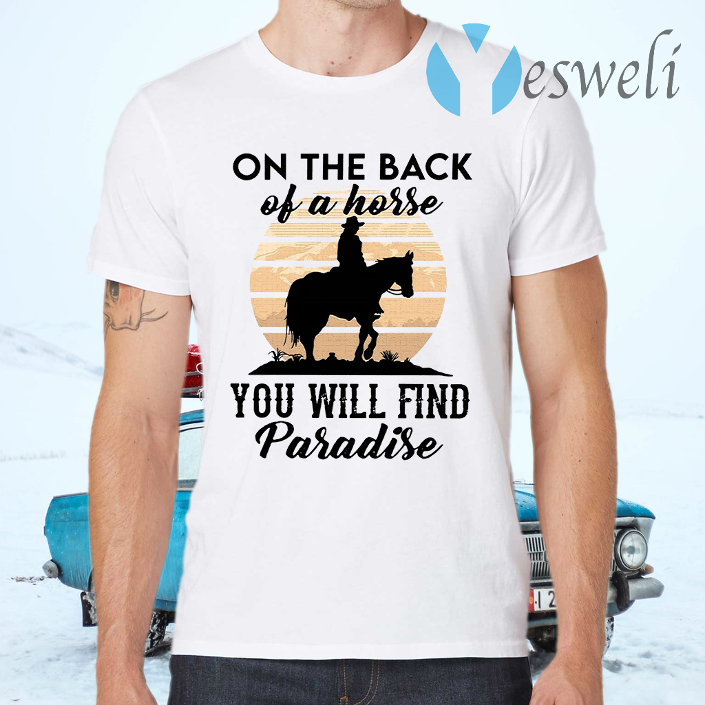 On The Back Of A Horse You Will Find Paradise T-Shirts