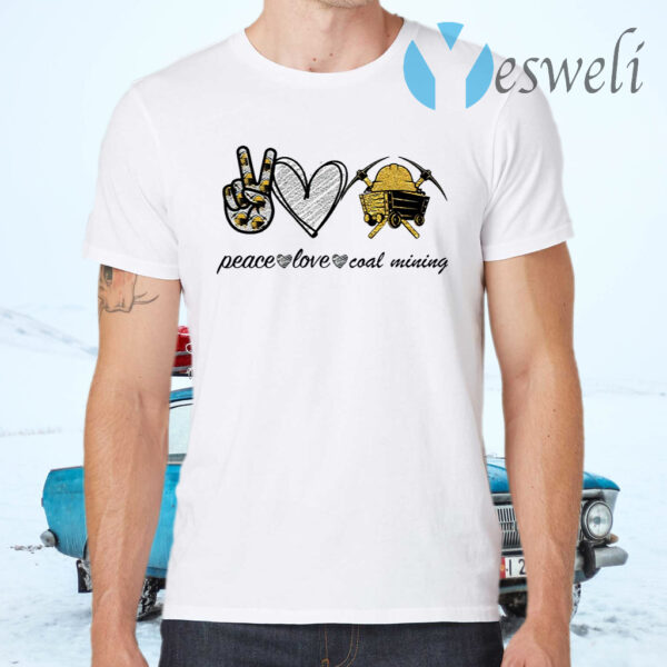Peace Love Coal Mining T-Shirts