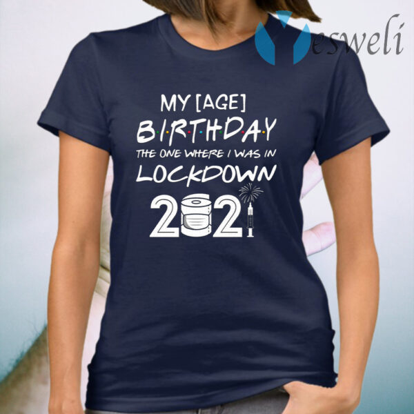 Personalized Age My Birthday The One Where I Was In Lockdown 2021 T-Shirt