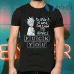 Pickle Rick And Morty Science Is Wise Follow Its Advice Fuck You T-Shirts